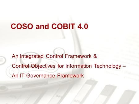 An Integrated Control Framework & Control Objectives for Information Technology – An IT Governance Framework COSO and COBIT 4.0.