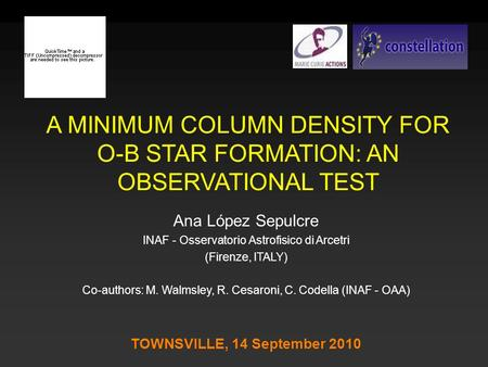 A MINIMUM COLUMN DENSITY FOR O-B STAR FORMATION: AN OBSERVATIONAL TEST Ana López Sepulcre INAF - Osservatorio Astrofisico di Arcetri (Firenze, ITALY) Co-authors: