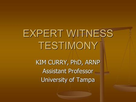 EXPERT WITNESS TESTIMONY KIM CURRY, PhD, ARNP Assistant Professor University of Tampa.