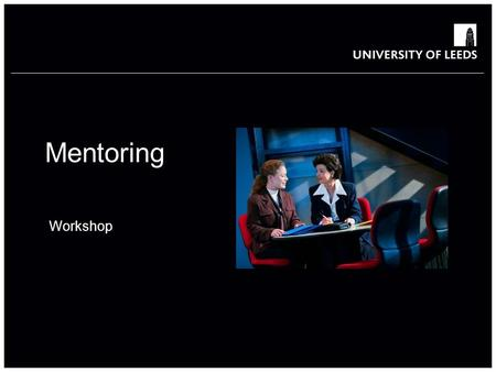 Mentoring Workshop. Workshop aims Aim To introduce participants to the role of the mentor and help them prepare for mentoring as a part of the Leadership.