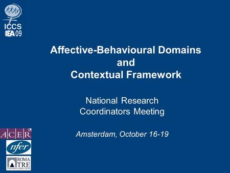 Affective-Behavioural Domains and Contextual Framework National Research Coordinators Meeting Amsterdam, October 16-19.