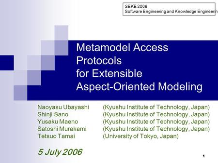1 Metamodel Access Protocols for Extensible Aspect-Oriented Modeling Naoyasu Ubayashi(Kyushu Institute of Technology, Japan) Shinji Sano(Kyushu Institute.
