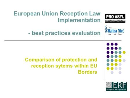 European Union Reception Law Implementation - best practices evaluation Comparison of protection and reception sytems within EU Borders.