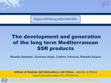 The development and generation of the long term Mediterranean SSR products Rosalia Santoleri, Gianluca Volpe, Cristina Tronconi, Roberto Sciarra Istituto.
