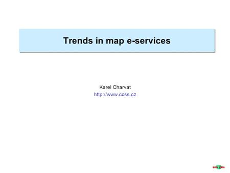 Trends in map e-services Karel Charvat