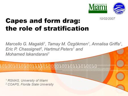 Capes and form drag: the role of stratification Marcello G. Magaldi 1, Tamay M. Özgökmen 1, Annalisa Griffa 1, Eric P. Chassignet 2, Hartmut Peters 1 and.