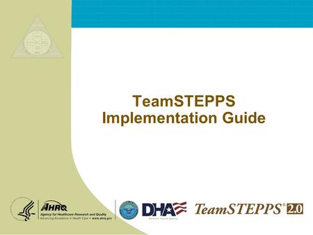 TeamSTEPPS Implementation Guide. T EAM STEPPS 05.2 Page 2 Implementation Guide Shift Toward a Culture of Safety.