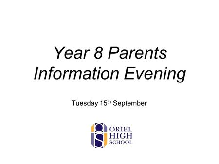 Year 8 Parents Information Evening Tuesday 15 th September.