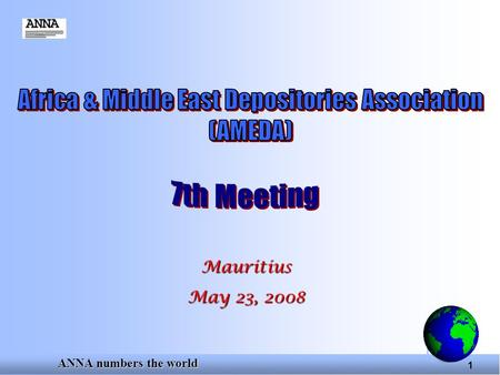 ANNA numbers the world 1 Mauritius May 23, 2008. ANNA numbers the world 2 Overview - ANNA and its Membership - International Standardisation Uwe Meyer.