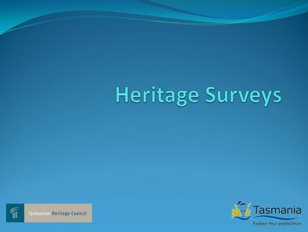 What is a heritage survey A technique for systematically identifying heritage places within a defined area o Aboriginal o Historic (themes and/or places)