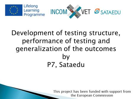 Development of testing structure, performance of testing and generalization of the outcomes by P7, Sataedu This project has been funded with support from.