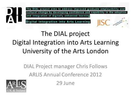 The DIAL project Digital Integration into Arts Learning University of the Arts London DIAL Project manager Chris Follows ARLIS Annual Conference 2012 29.