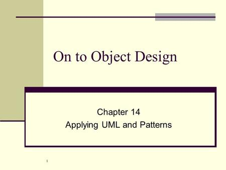 1 On to Object Design Chapter 14 Applying UML and Patterns.