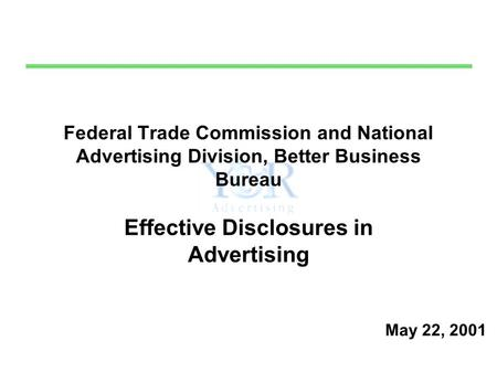 Federal Trade Commission and National Advertising Division, Better Business Bureau Effective Disclosures in Advertising May 22, 2001.