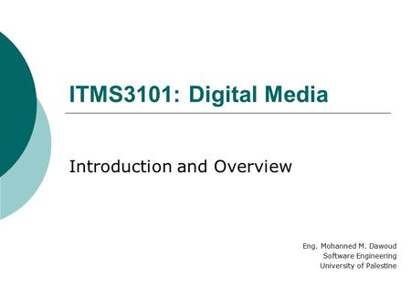 ITMS3101: Digital Media Introduction and Overview Eng. Mohanned M. Dawoud Software Engineering University of Palestine.