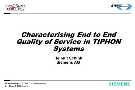 IP Networking & MEDIACOM 2004 Workshop 24 - 27 April 2001 Geneva Characterising End to End Quality of Service in TIPHON Systems Characterising End to End.