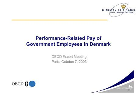 MAKE A DIFFERENCE Performance-Related Pay of Government Employees in Denmark OECD Expert Meeting Paris, October 7, 2003.
