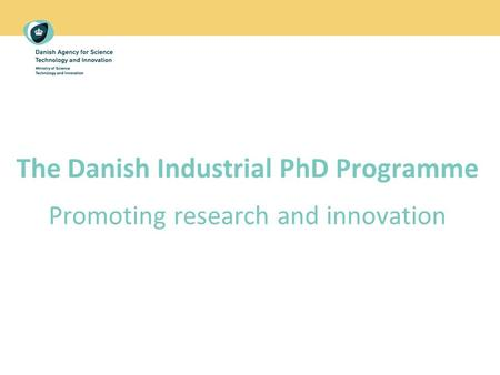 The Danish Industrial PhD Programme Promoting research and innovation.