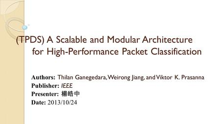 (TPDS) A Scalable and Modular Architecture for High-Performance Packet Classification Authors: Thilan Ganegedara, Weirong Jiang, and Viktor K. Prasanna.