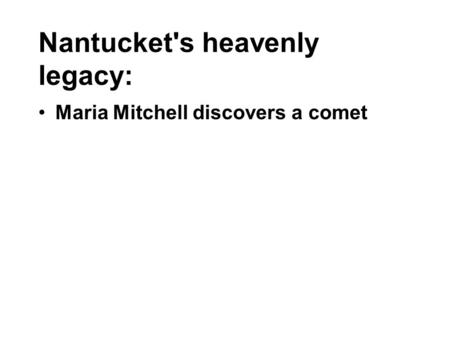 Nantucket's heavenly legacy: Maria Mitchell discovers a comet.