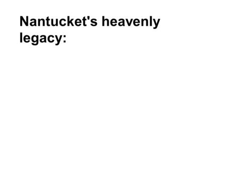 Nantucket's heavenly legacy:. Maria Mitchell discovers a comet.