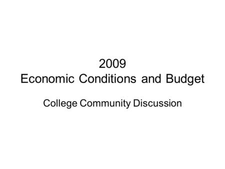 2009 Economic Conditions and Budget College Community Discussion.