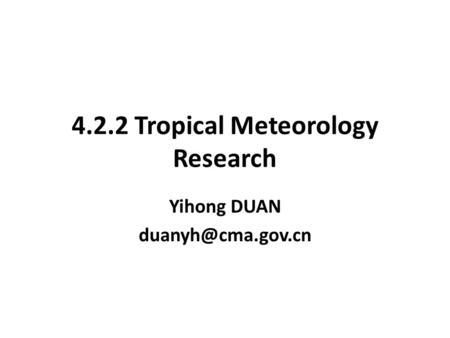 4.2.2 Tropical Meteorology Research Yihong DUAN