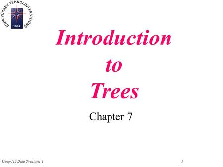 Ceng-112 Data Structures I 1 Chapter 7 Introduction to Trees.