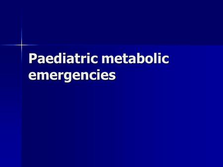 Paediatric metabolic emergencies. To be covered 1. Recognition 1. Recognition 2. Investigations 2. Investigations 3. Hypoglycaemia 3. Hypoglycaemia 4.