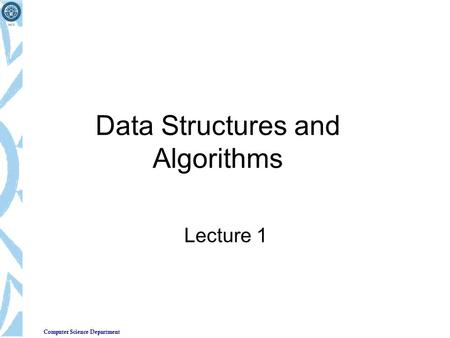 Computer Science Department Data Structures and Algorithms Lecture 1.