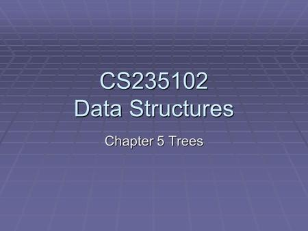 CS235102 Data Structures Chapter 5 Trees. Chapter 5 Trees: Outline  Introduction  Representation Of Trees  Binary Trees  Binary Tree Traversals 