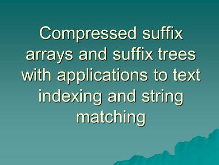 Compressed suffix arrays and suffix trees with applications to text indexing and string matching.