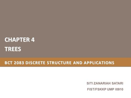 BCT 2083 DISCRETE STRUCTURE AND APPLICATIONS CHAPTER 4 TREES SITI ZANARIAH SATARI FIST/FSKKP UMP I0910.