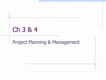 Ch 3 & 4 Project Planning & Management. What We Must Do Define: determine scope and specifications. Plan: break the project into pieces that can be assigned.