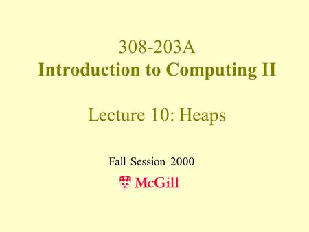 308-203A Introduction to Computing II Lecture 10: Heaps Fall Session 2000.
