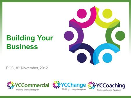 Building Your Business PCG, 8 th November, 2012. What are we going to do? A mix of …. Getting you 'on fire' for 2013 ! Planning for business success in.