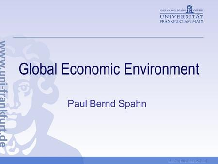 Goethe Business School Global Economic Environment Paul Bernd Spahn.