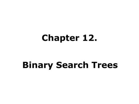 Chapter 12. Binary Search Trees. Search Trees Data structures that support many dynamic-set operations. Can be used both as a dictionary and as a priority.