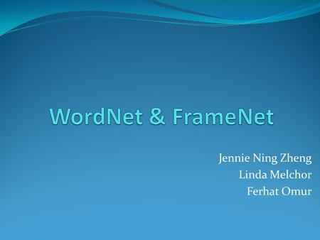 Jennie Ning Zheng Linda Melchor Ferhat Omur. Contents Introduction WordNet Application – WordNet Data Structure - WordNet FrameNet Application – FrameNet.