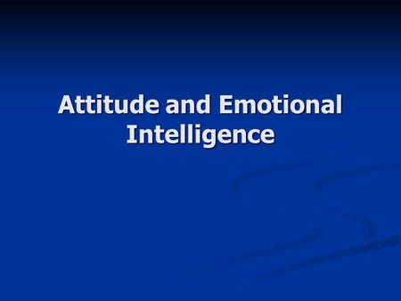 Attitude and Emotional Intelligence. Attitude An attitude is a point of view, either positive or negative, about an idea, situation, or person. An attitude.