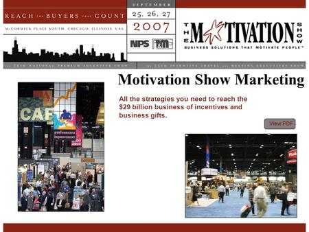 Motivation Show Marketing All the strategies you need to reach the $29 billion business of incentives and business gifts. View PDF.