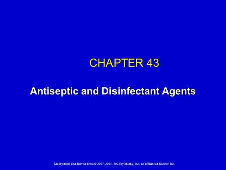 Mosby items and derived items © 2007, 2005, 2002 by Mosby, Inc., an affiliate of Elsevier Inc. CHAPTER 43 Antiseptic and Disinfectant Agents.