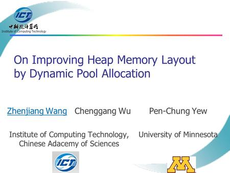 Institute of Computing Technology On Improving Heap Memory Layout by Dynamic Pool Allocation Zhenjiang Wang Chenggang Wu Institute of Computing Technology,