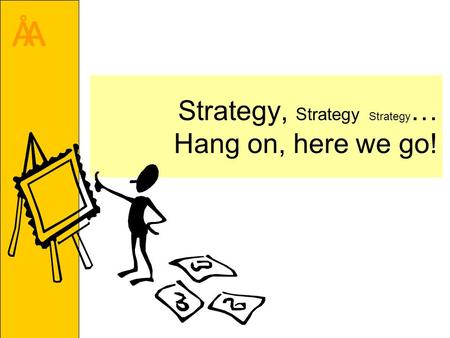 ÅA Strategy, Strategy Strategy … Hang on, here we go!