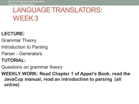 LANGUAGE TRANSLATORS: WEEK 3 LECTURE: Grammar Theory Introduction to Parsing Parser - Generators TUTORIAL: Questions on grammar theory WEEKLY WORK: Read.