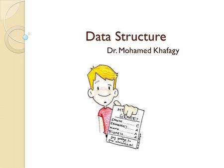 Data Structure Dr. Mohamed Khafagy. Welcome to the course Data Structure Personal Web Site  Course