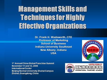 Management Skills and Techniques for Highly Effective Organizations Dr. Frank H. Wadsworth, CFE Professor of Marketing School of Business Indiana University.