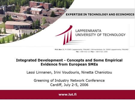 EXPERTISE IN TECHNOLOGY AND ECONOMICS www.lut.fi Integrated Development - Concepts and Some Empirical Evidence from European SMEs Lassi Linnanen, Irini.