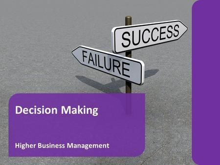 Decision Making Higher Business Management Decision Making2 Learning Intentions : To introduce pupils to the Nature of Decisions and Decision Making.