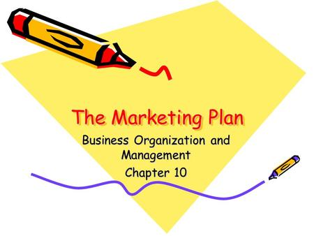 The Marketing Plan Business Organization and Management Chapter 10.